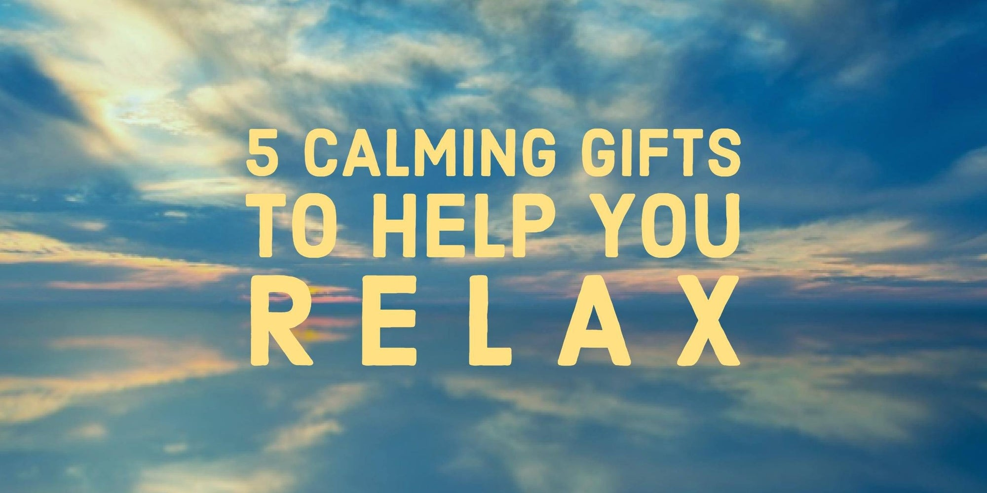 5 Gifts to Help You Relax