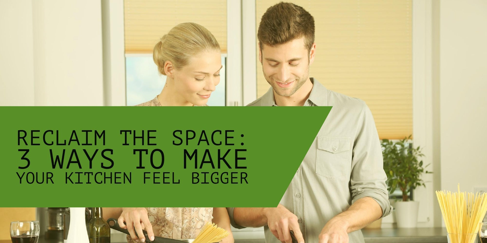 How-To Reclaim Space: 3 Ways to Make Your Kitchen Feel Bigger