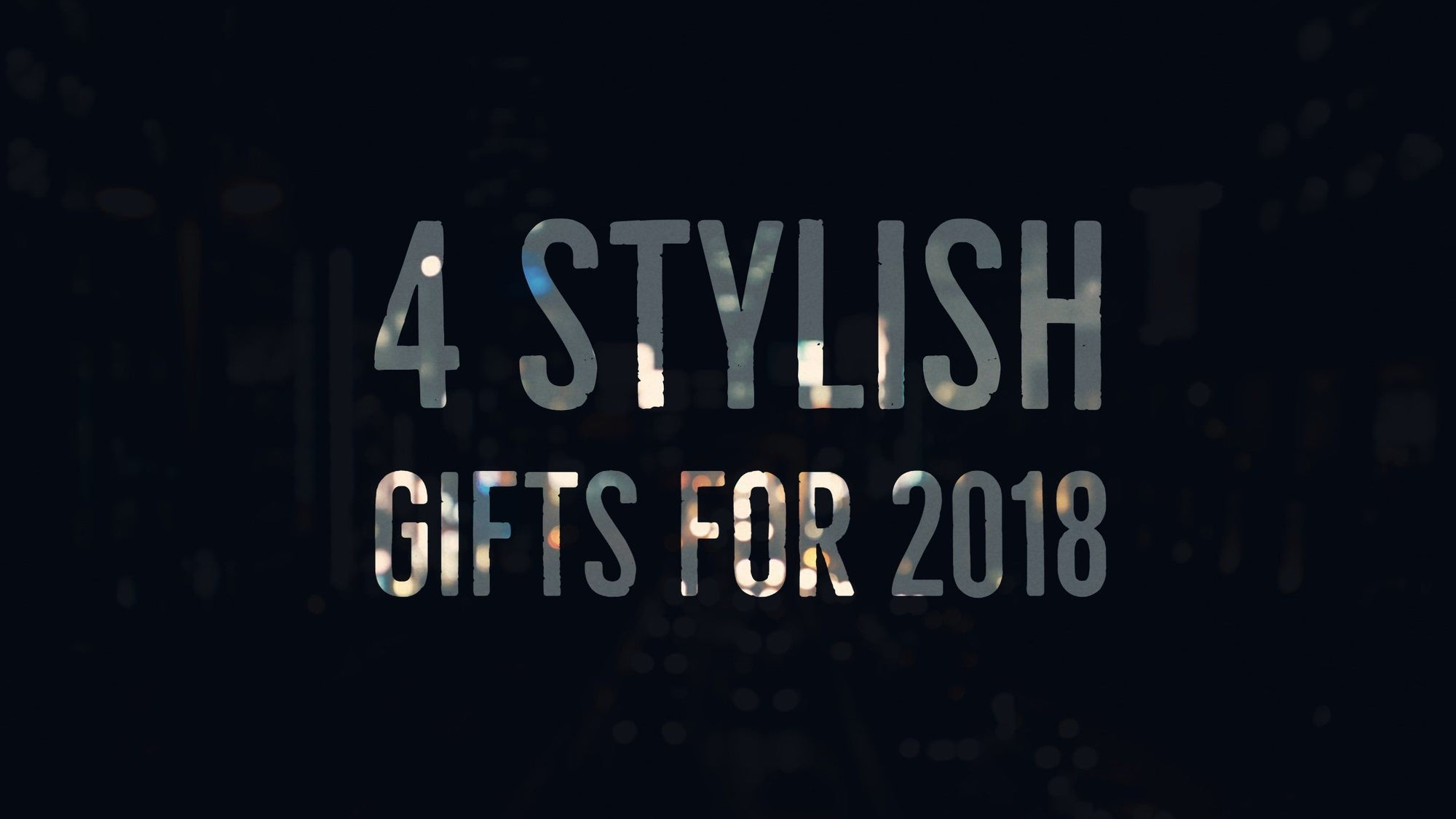 4 Stylish Gifts for 2018