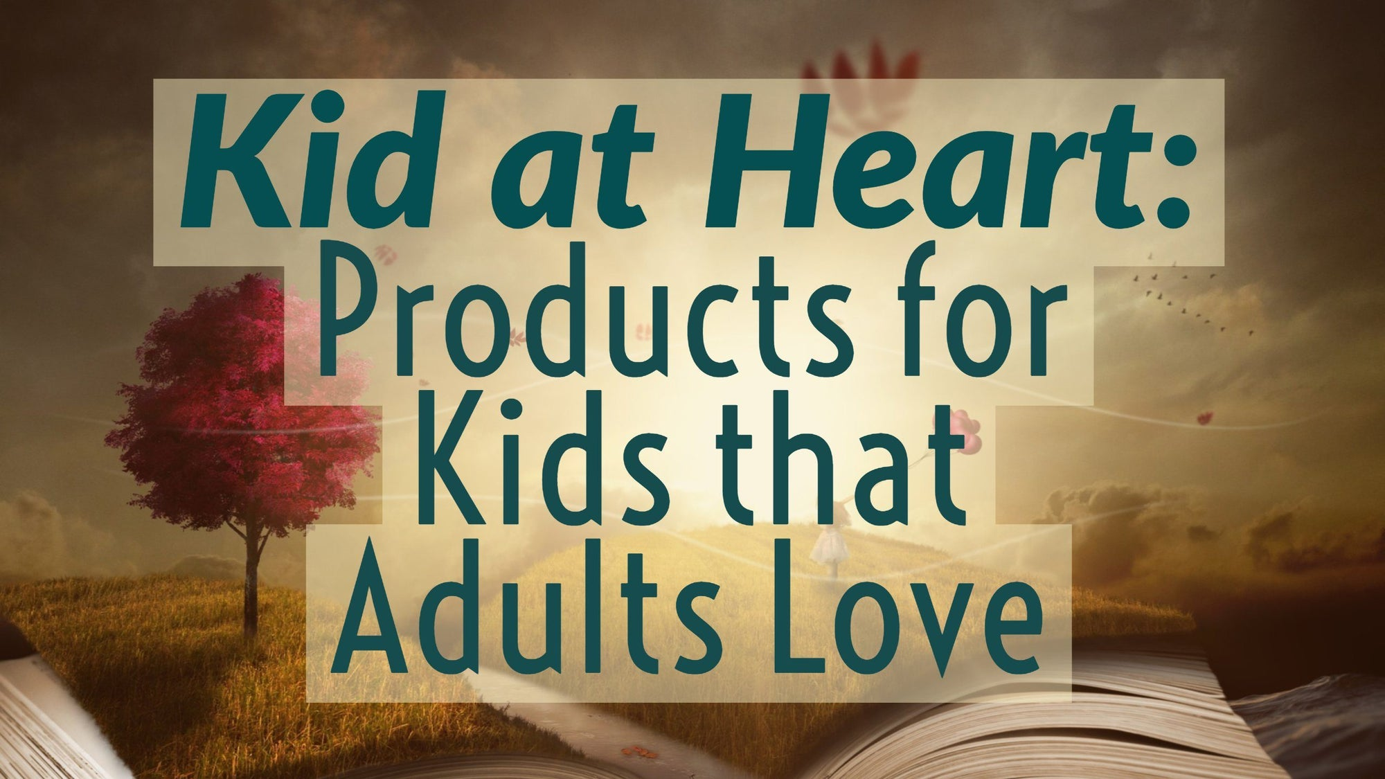 Kids at Heart: 3 Products for Children That Adults Love Too!