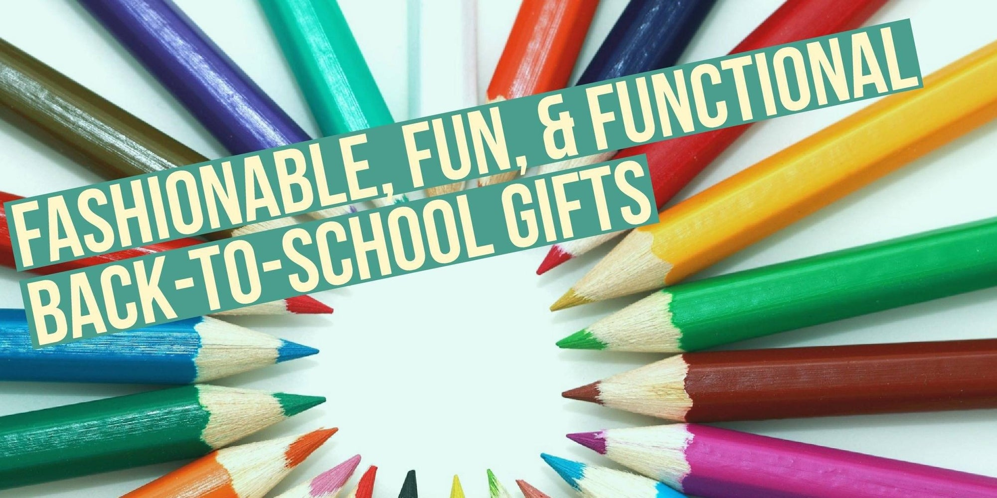 Fashionable, Fun, & Functional Back-to-School Gifts
