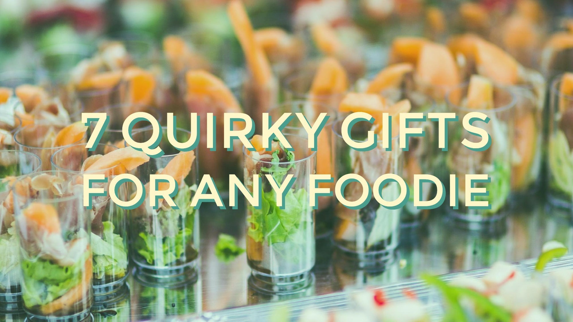 7 Quirky Gifts for Any Foodie
