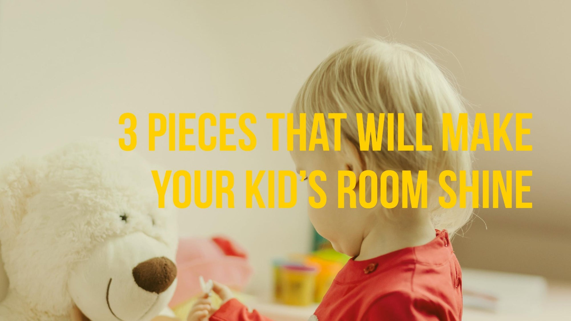 3 Pieces That Make Any Kid's Room Shine