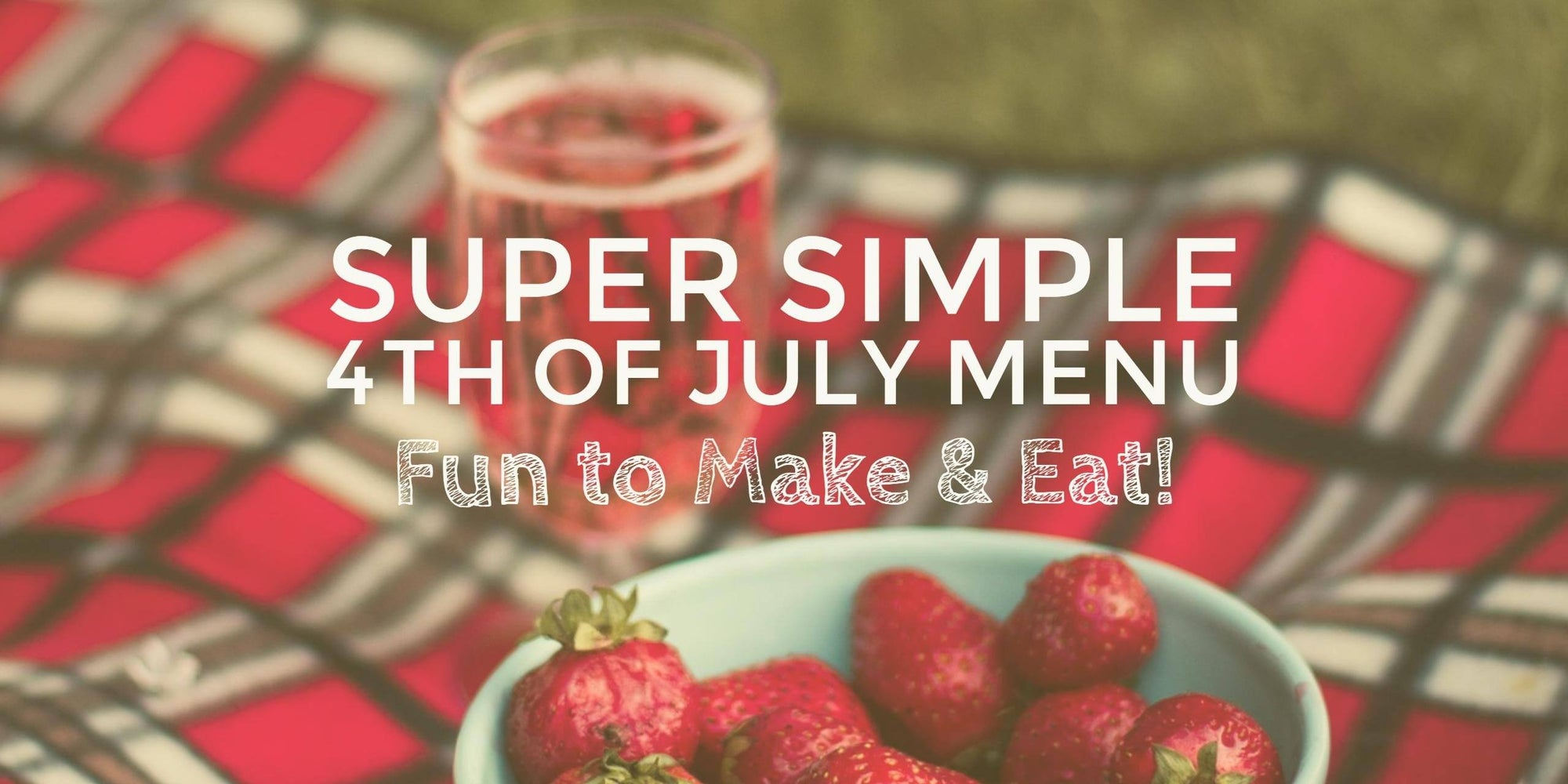 4th of July Menu That's Fun to Make & Eat
