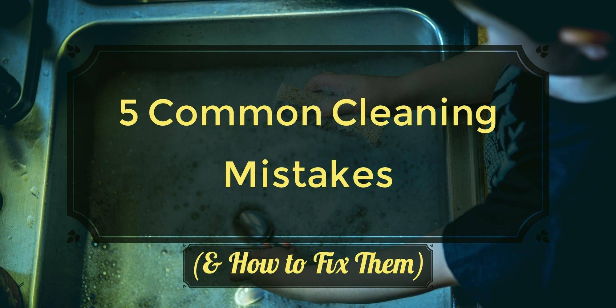 Fixing the Most Common Cleaning Mistakes