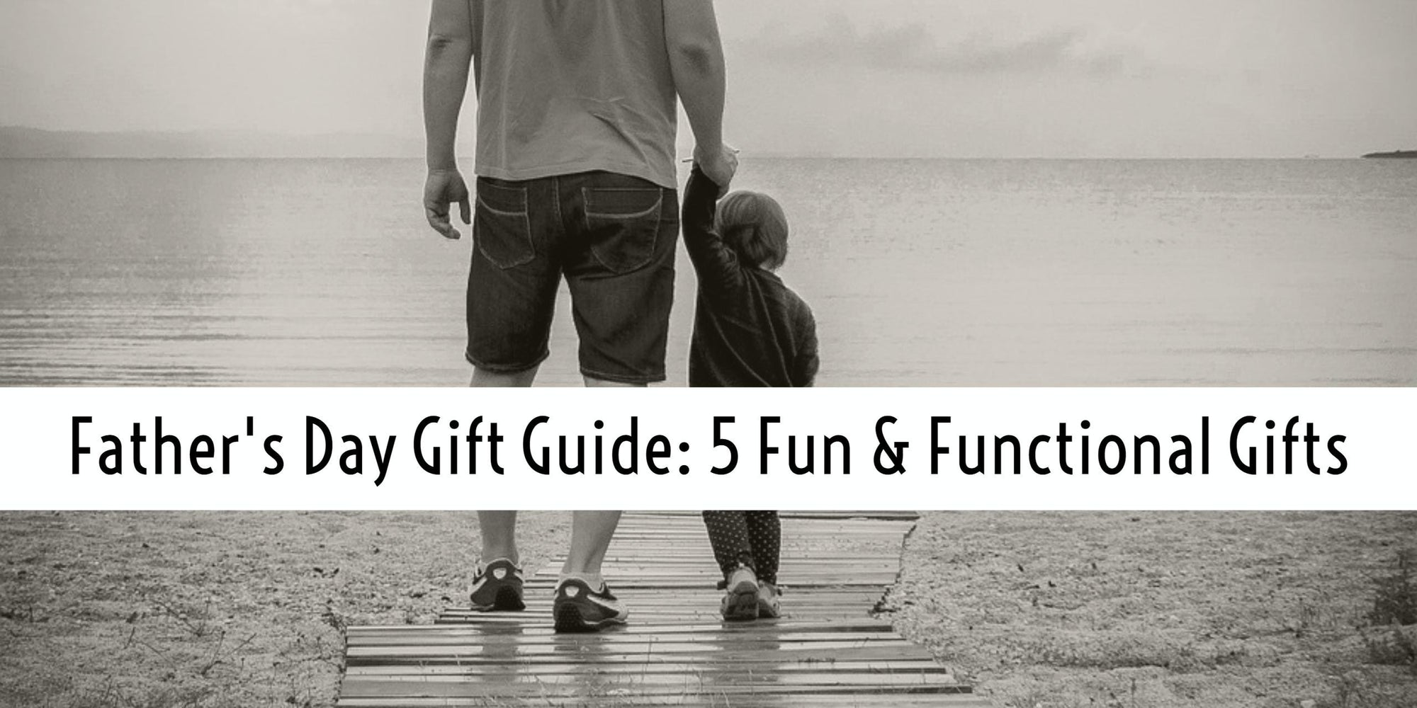 Father's Day Gifts for the Coolest Guy You Know