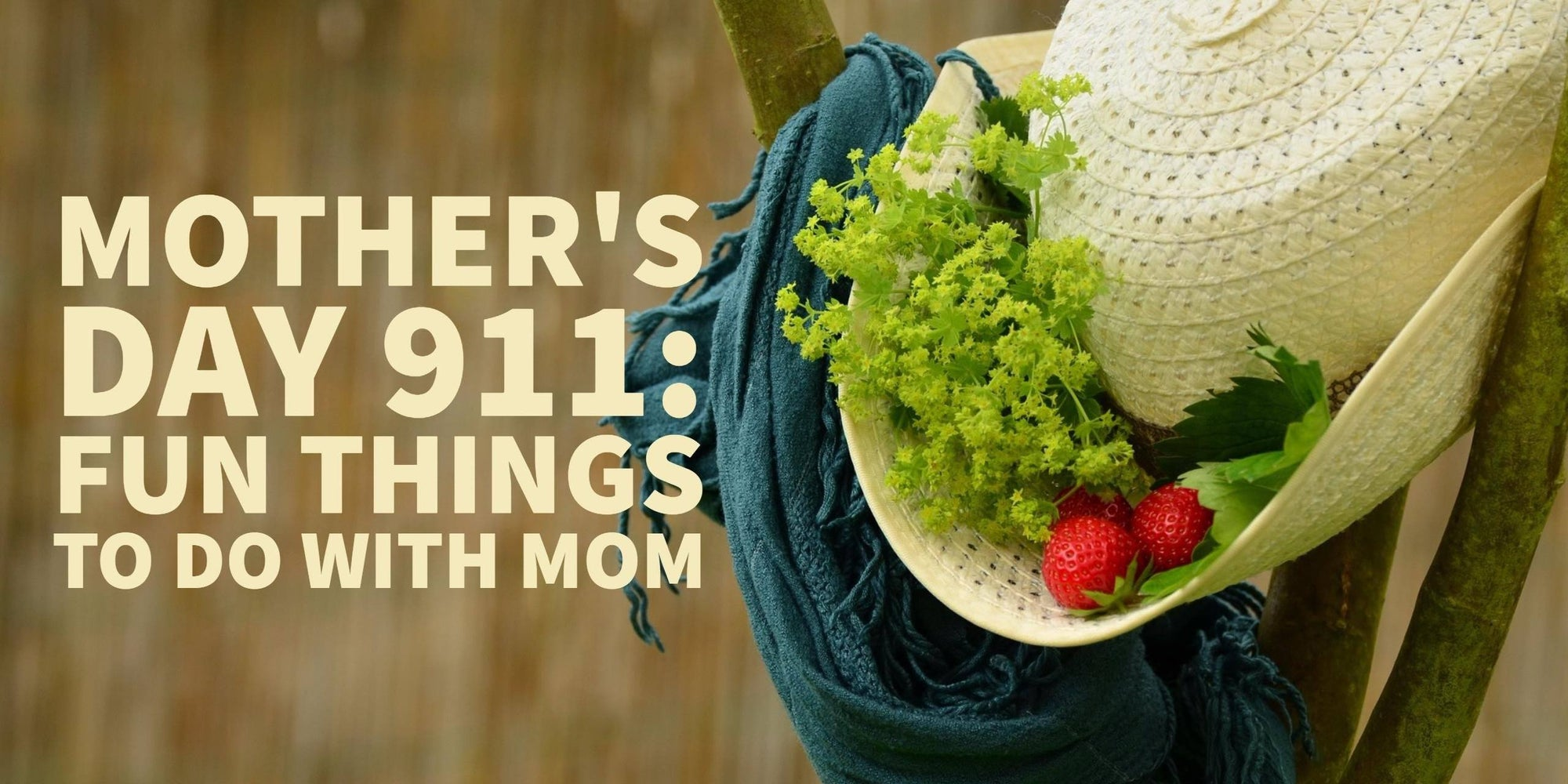 What to Do with Mom on Mother's Day