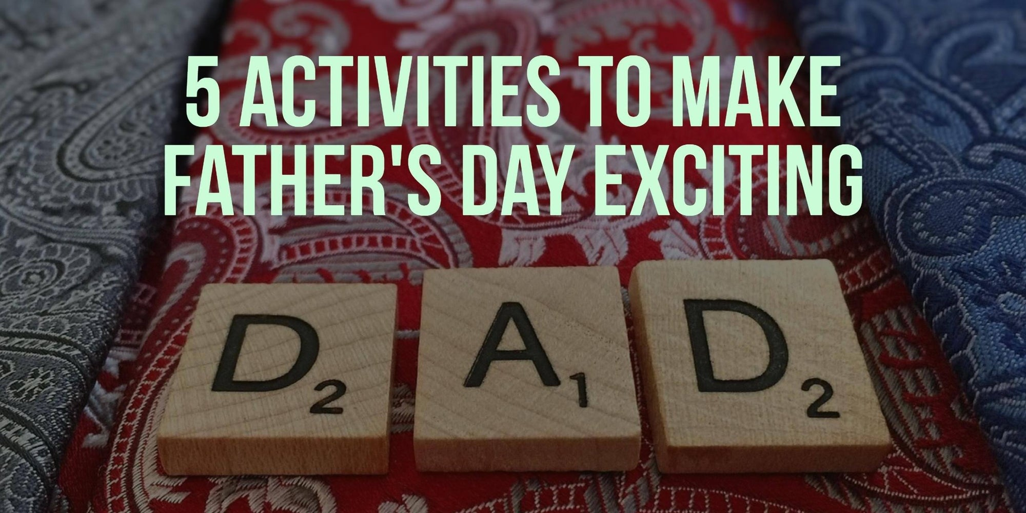 Activities to Make Father's Day Exciting