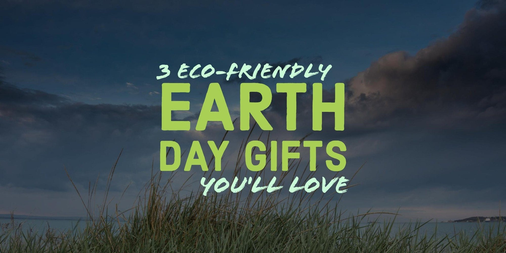 Celebrate Earth Day with the Best Green Gifts