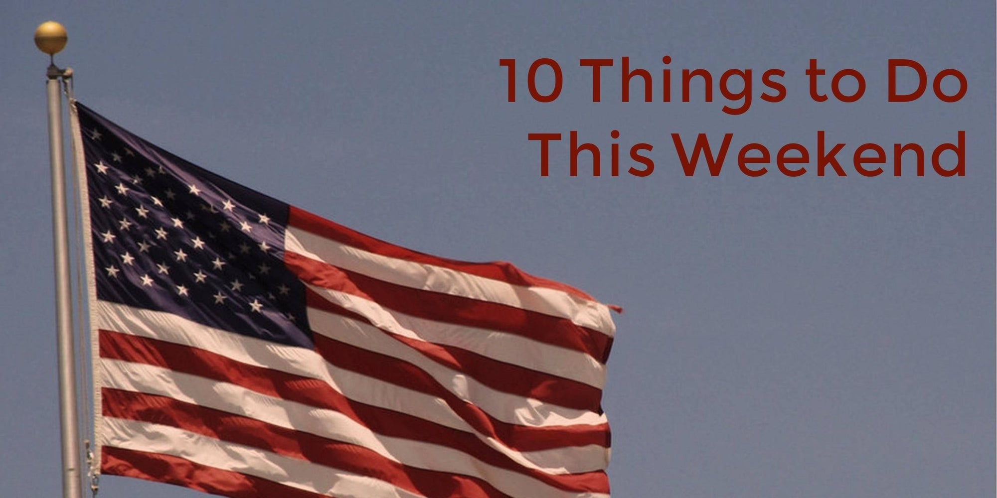 10 Things to Do This Memorial Day