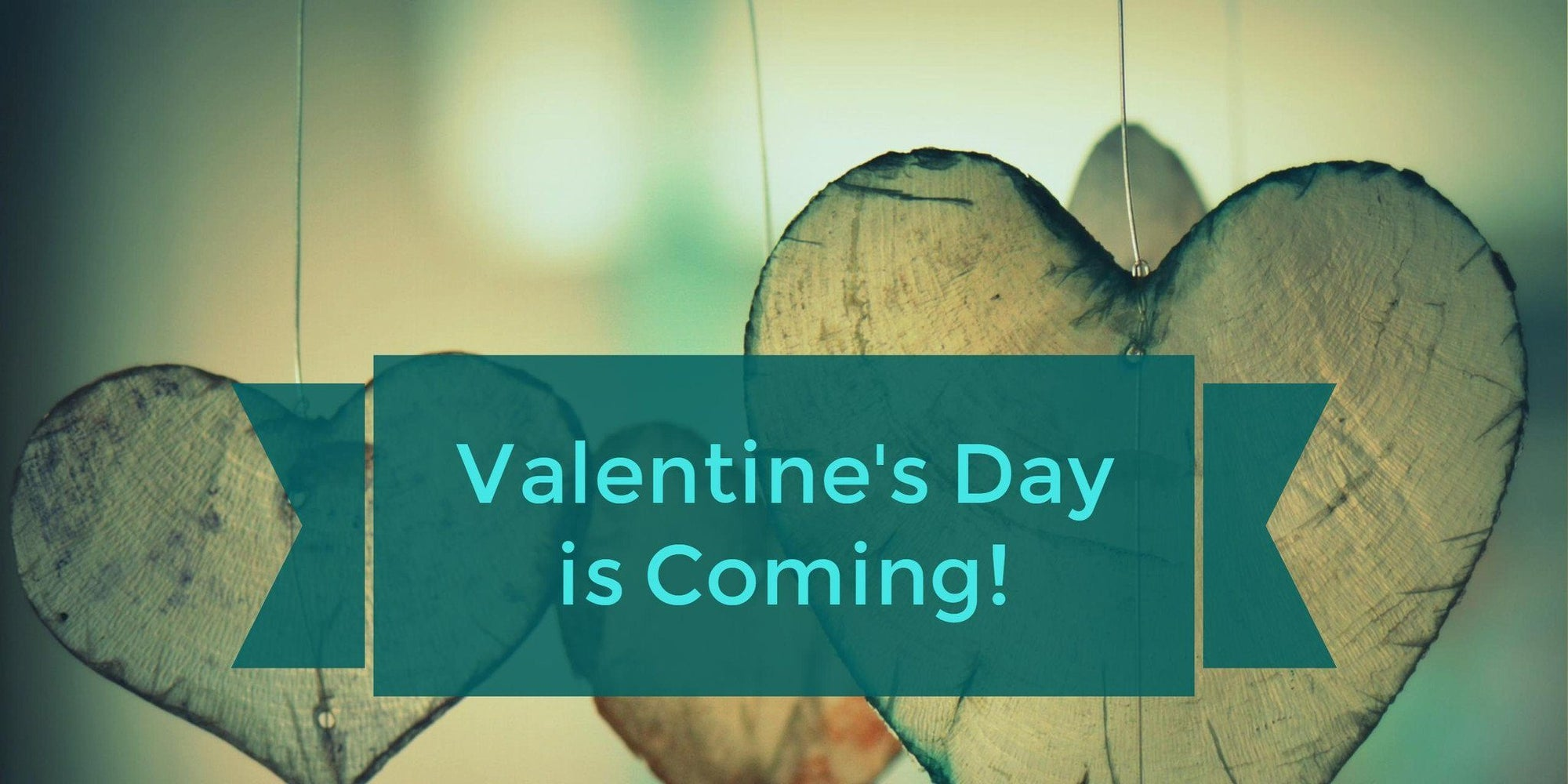 Be Completely Ready for Valentine's Day!