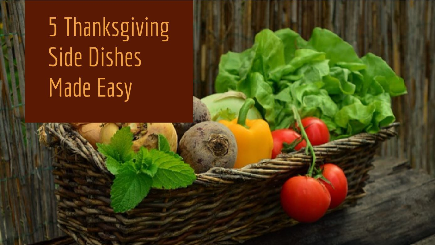 5 Thanksgiving Side Dishes Made Easy