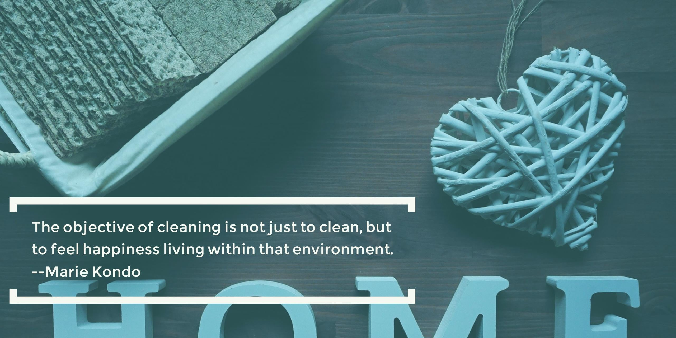 The objective of cleaning is not just to clean, but to feel happiness living within that environment.