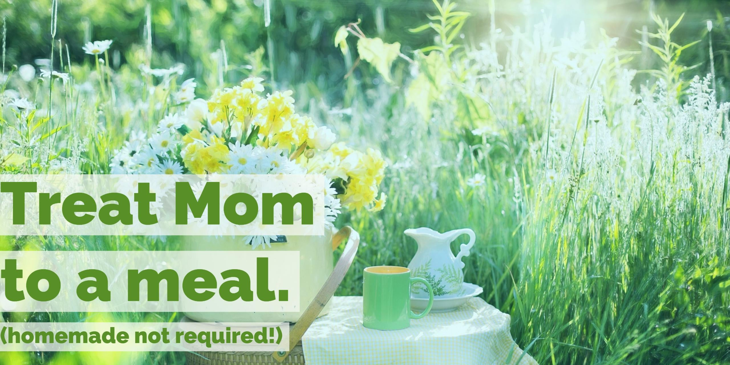 Treat Mom to a meal