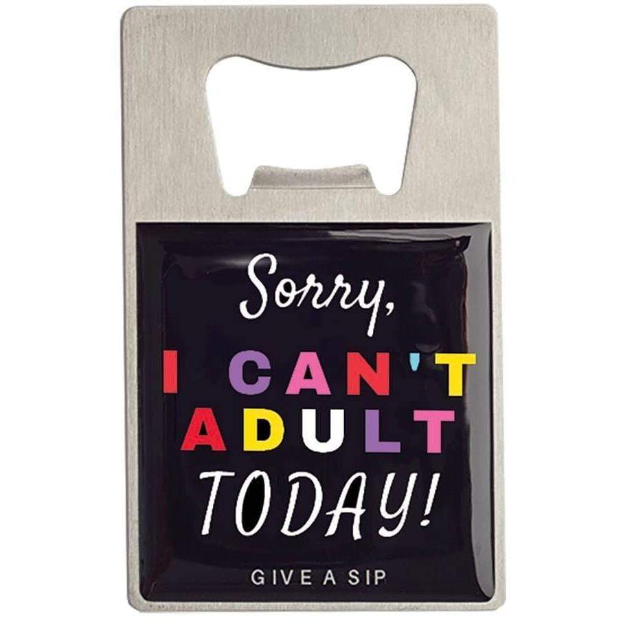 Bottle Opener- Sorry I Can't Adult Today