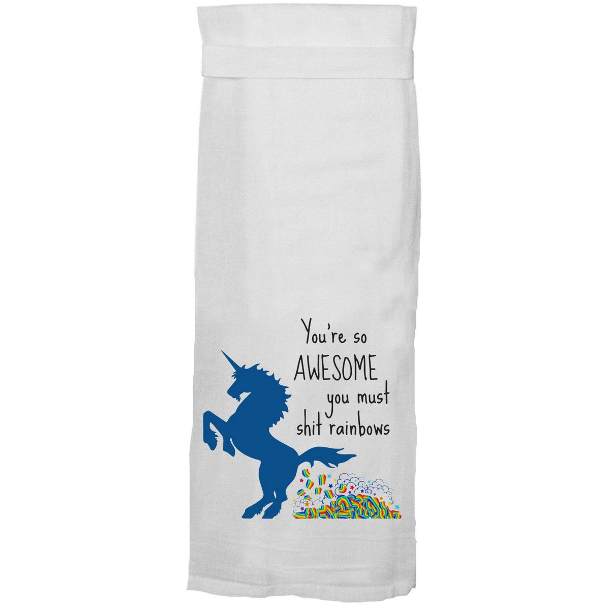 You're So Awesome You Must Shit Rainbows Flour Sack Hang Tight Towel®