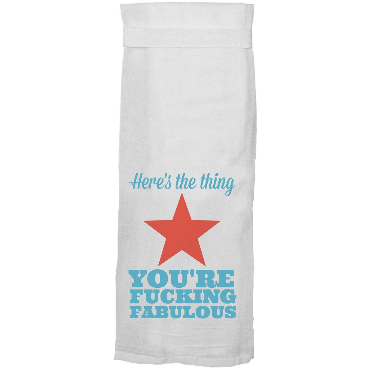 Here's the Thing: You're Fucking Fabulous Flour Sack Hang Tight Towel®