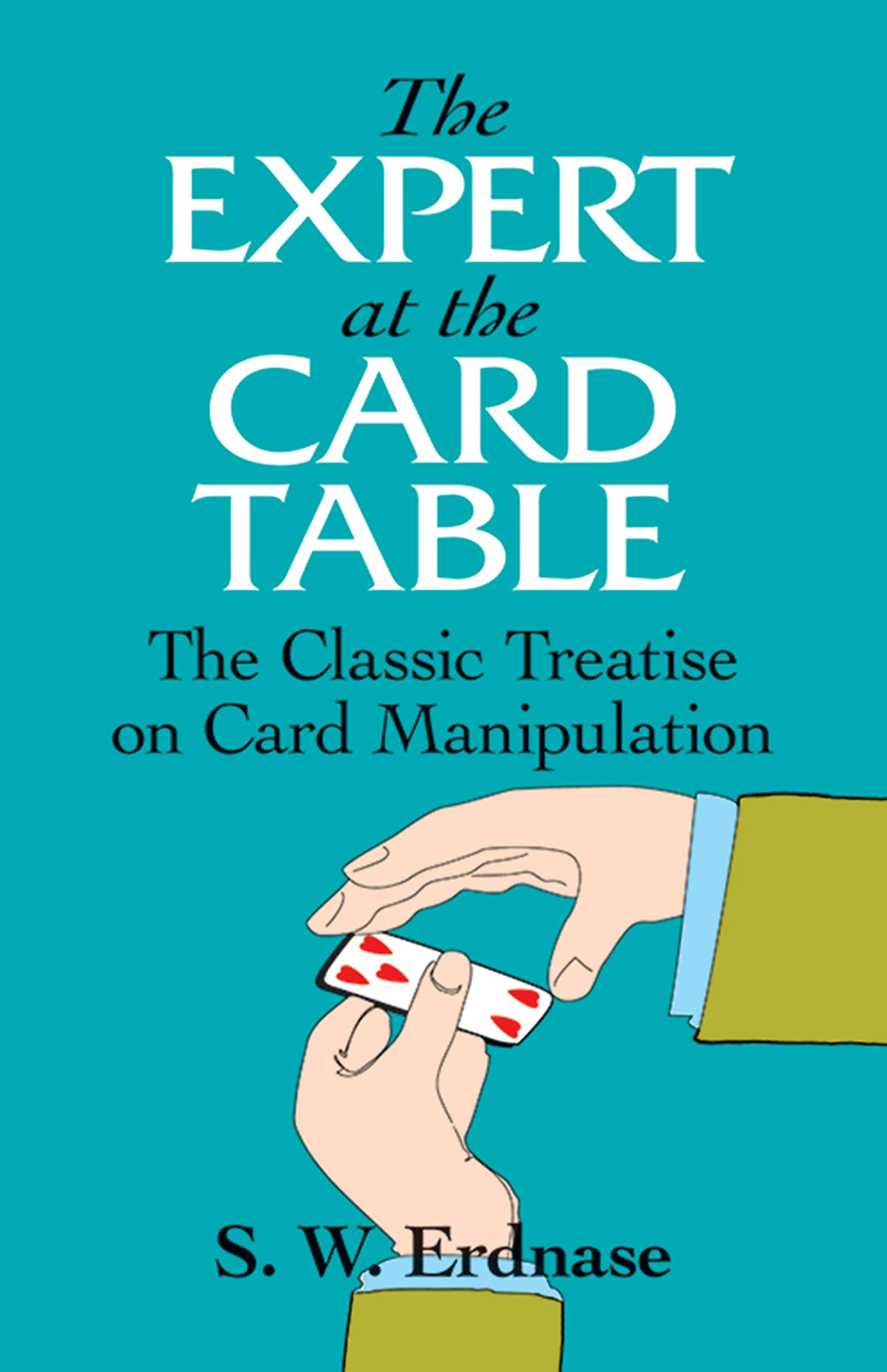The Expert at the Card Table: The Classic Treatise on Card Manipulation (Dover Magic Books): Erdnase, S. W.