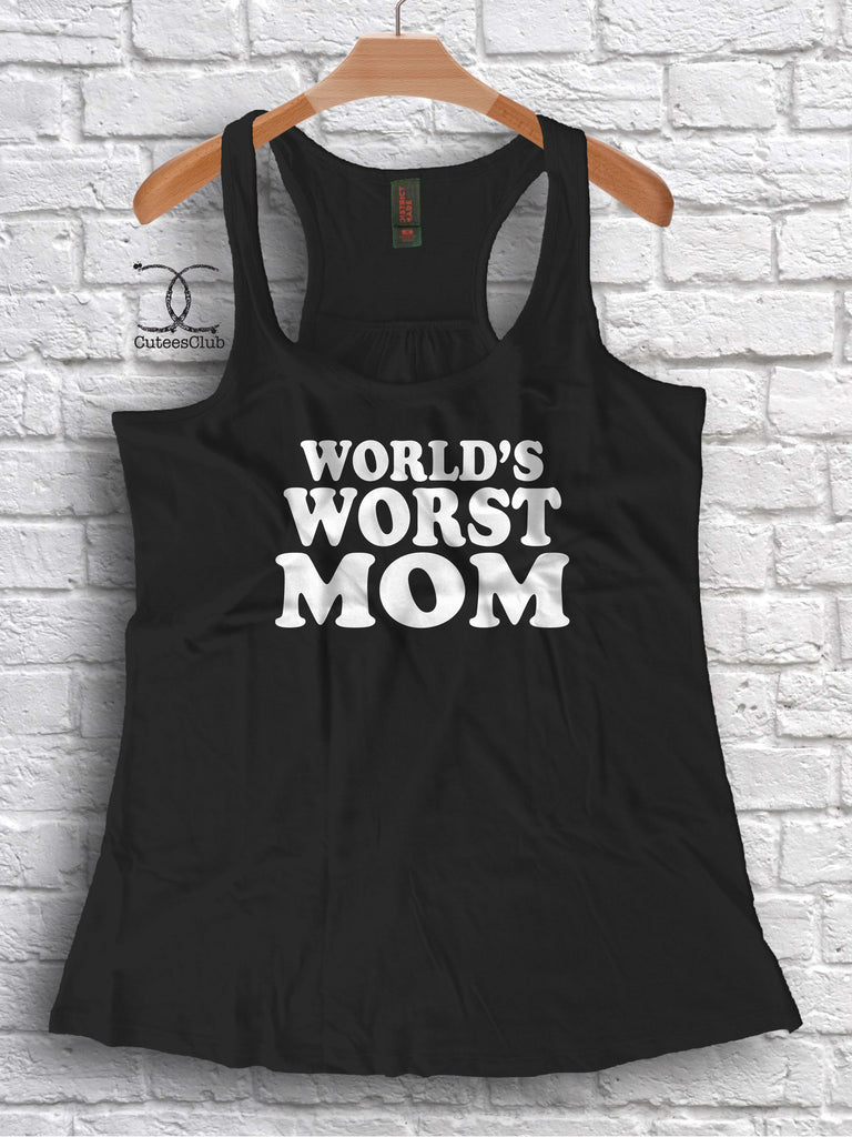 ca0e18a3d Worlds Worst Mom | Tank Tops | Womens Tank Tops | Graphic Tees | Shirt –  Cutees Club