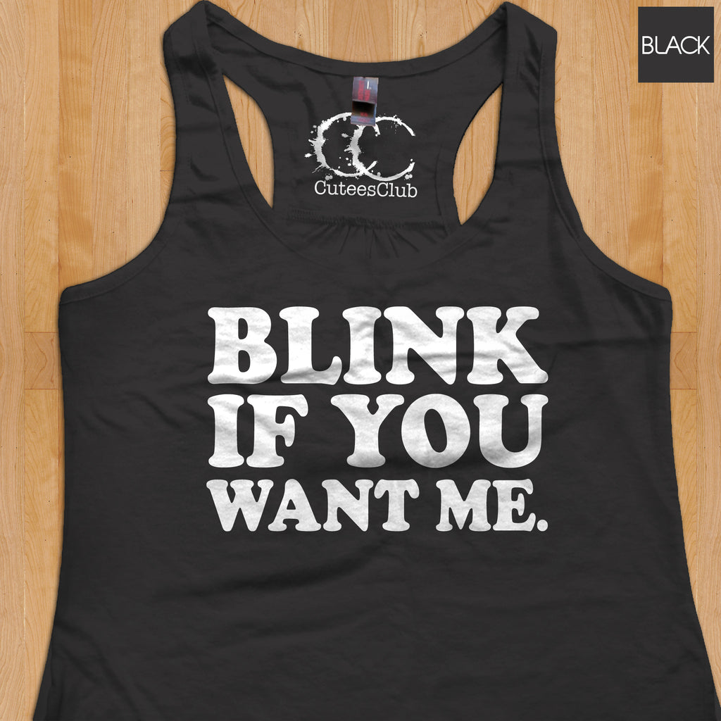 Womans Tank - Blink If You Want Me