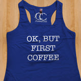 Womans Tank - Ok But First Coffee