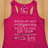 Womans Tank - Because She Competes With No One, No One Can Compete With Her
