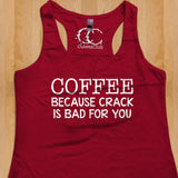 Womans Tank - Coffee Because Crack Is Bad For You