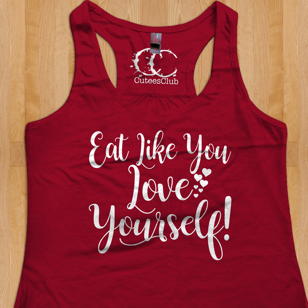 Eat Like You Love Yourself Tank Tops Womens Tanks Graphic Tees