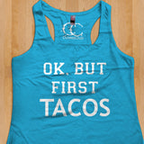 Womans Tank - Custom: Ok But First [ Tacos ]