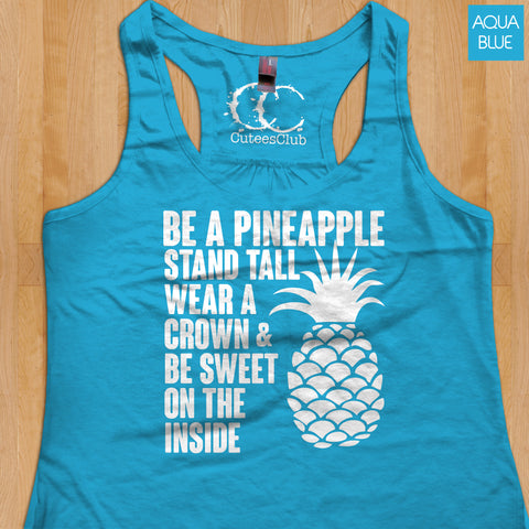 Womans Tank - Be A Pineapple. Stand Tall, Wear A Crown, And Be Sweet On The Inside