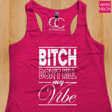 Womans Tank - Bitch Don't Kill My Vibe