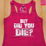 Womans Tank - But Did You Die