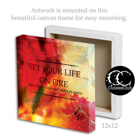 Canvas - Set Your Life On Fire. Seek Those Who Fan Your Flames | Framed Canvas