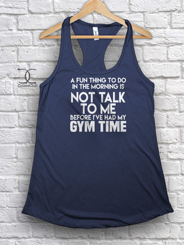 Womans Tank - A Fun Thing To Do Is Not Talk To Me Before I've Had My Gym Time