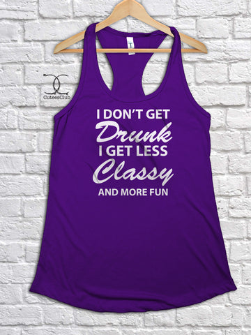 Womans Tank - I Don't Get Drunk. I Get Less Classy And More Fun