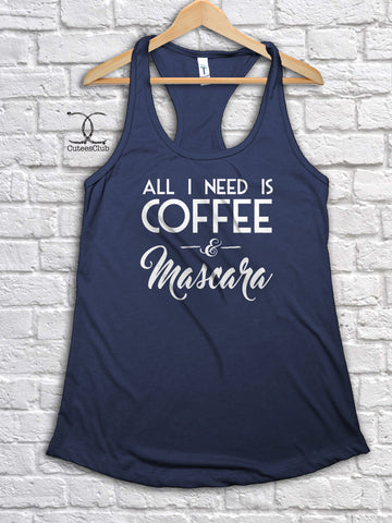 Womans Tank - All I Need Is Coffee And Mascara