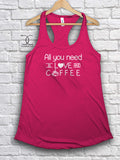 Womans Tank - All You Need Is Love And Coffee