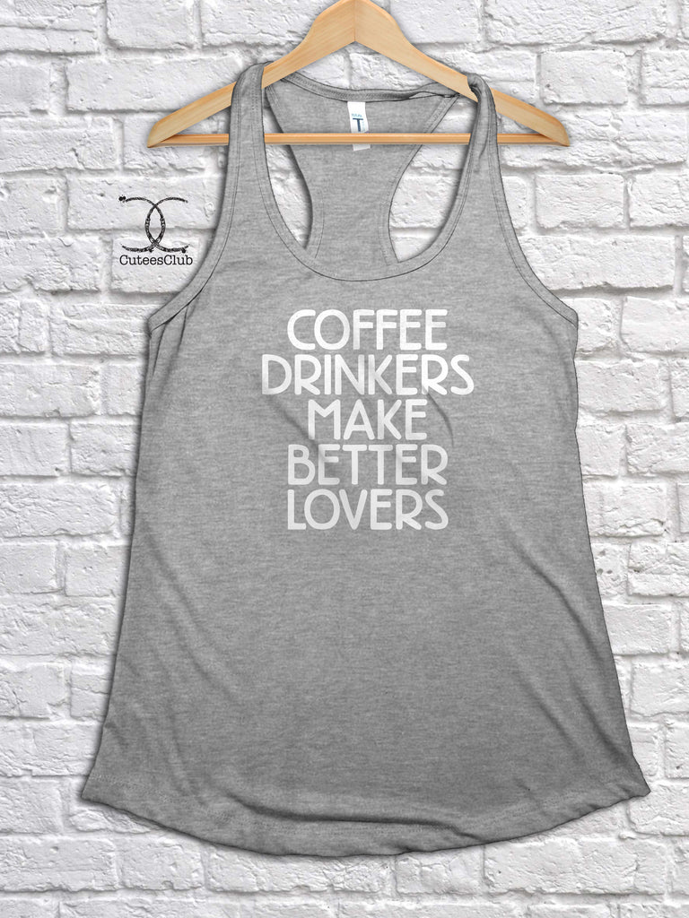Womans Tank - Coffee Drinkers Make Better Lovers