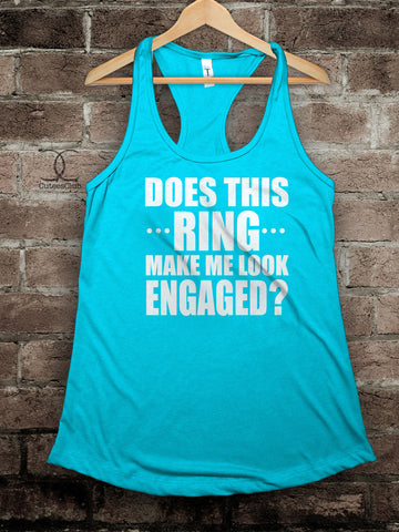 Womans Tank - Does This Ring Make Me Look Engaged?
