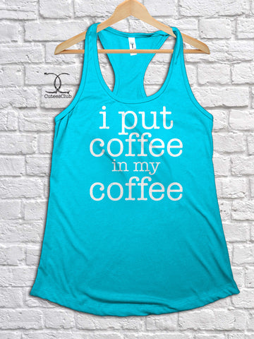 Womans Tank - I Put Coffee In My Coffee