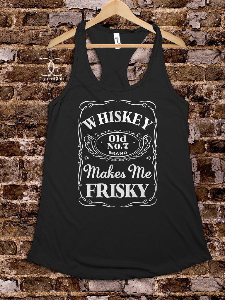 619366d9d Whiskey Makes Me Frisky | Tank Tops | Womens Tank Tops | Graphic ...