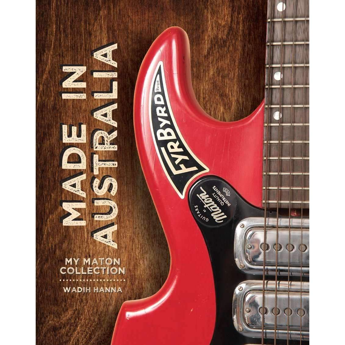 Wadih Hanna Made In Australia: My Maton Collection - Industrie Music