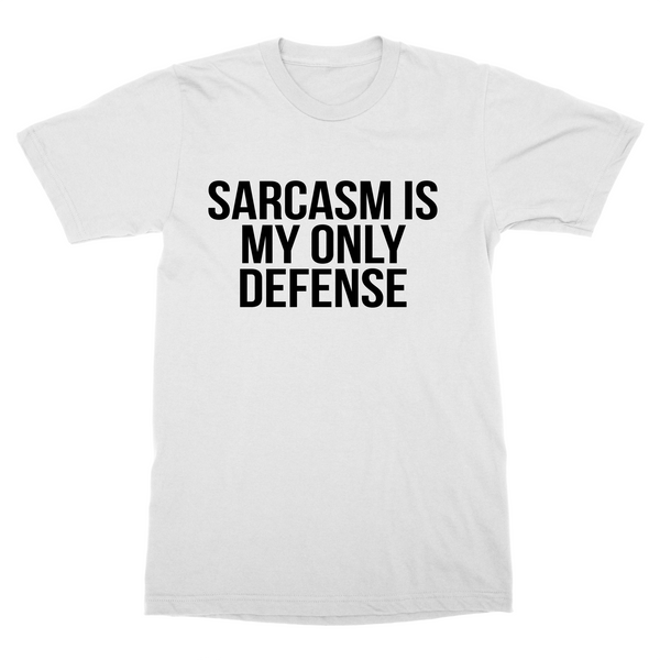 Sarcasm is my only defense - white t-shirt