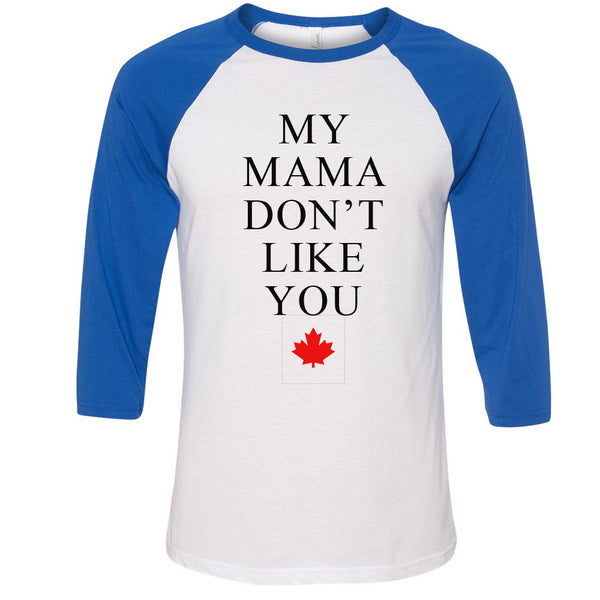 My Mama Don't Like You - Baseball T-Shirt TORONTO