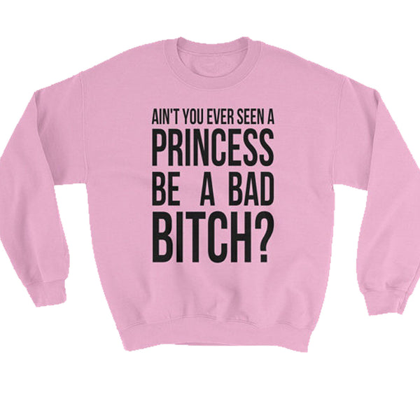 Copy of Ain't You Ever Seen A Princess Be A Bad Bitch? - Baby Pink Sweater SWEATSHIRT
