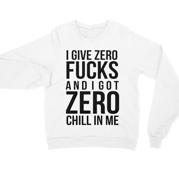 I Give Zero Fucks and I Got Zero Chill In Me - WHITE Sweater SWEATSHIRT side to side