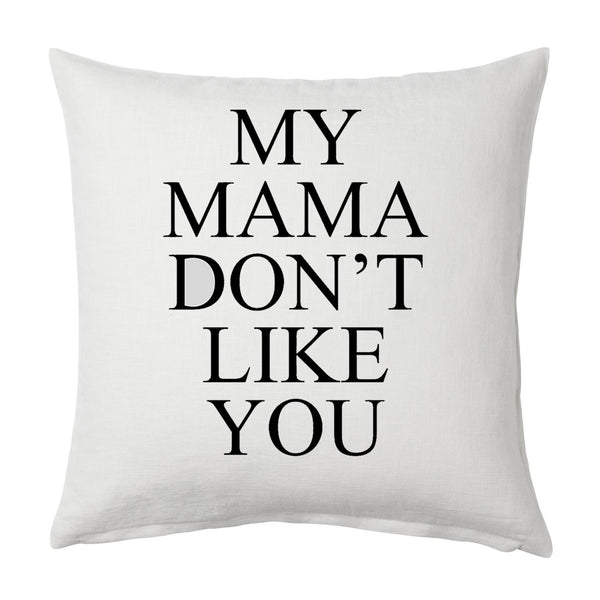 My Mama Don't Like You Throw Cushion