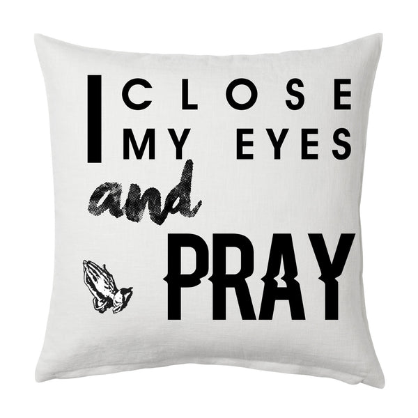 I Close my eyes & pray Throw Cushion