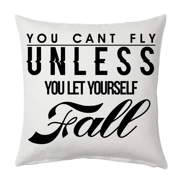 You Can't Fly Unless You Let Yourself Fall Throw Cushion