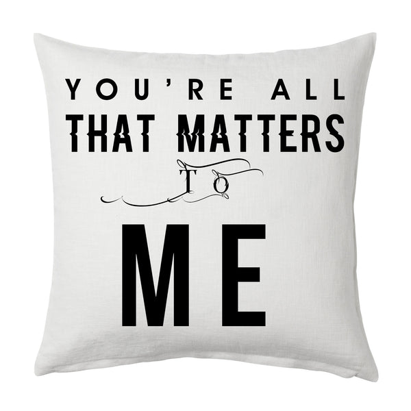 You're all that matters to me Throw Cushion
